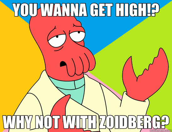 YOU WANNA GET HIGH!? WHY NOT WITH ZOIDBERG? - Futurama Zoidberg