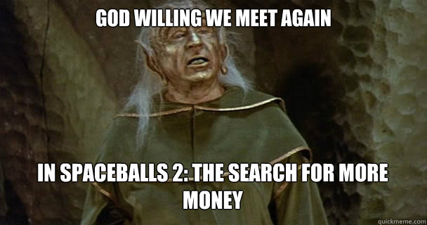 god willing we meet again in spaceballs 2 the search for mo - Yogurt