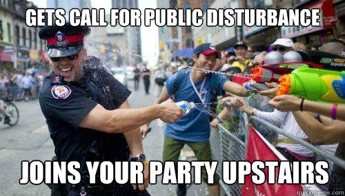 gets call for public disturbance joins your party upstairs - Good Guy Cop