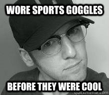 wore sports goggles before they were cool - Hipster Craig