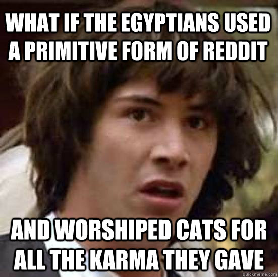 what if the egyptians used a primitive form of reddit and wo - conspiracy keanu