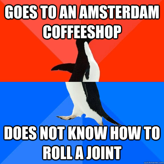 goes to an amsterdam coffeeshop does not know how to roll a  - Socially Awesome Awkward Penguin