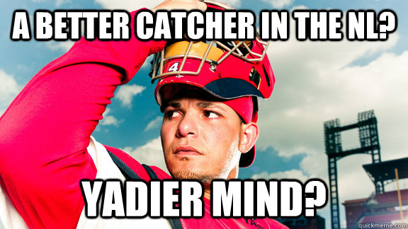 a better catcher in the nl yadier mind -