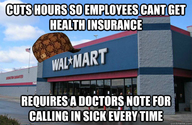 cuts hours so employees cant get health insurance requires a - scumbag walmart