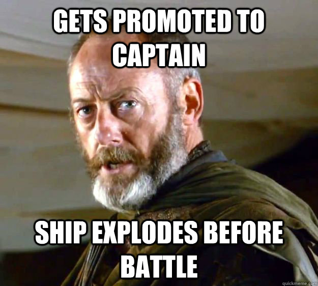 gets promoted to captain ship explodes before battle - Bad Luck Davos