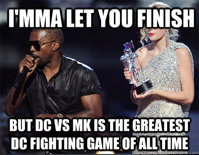imma let you finish but dc vs mk is the greatest dc fightin - Imma let you finish