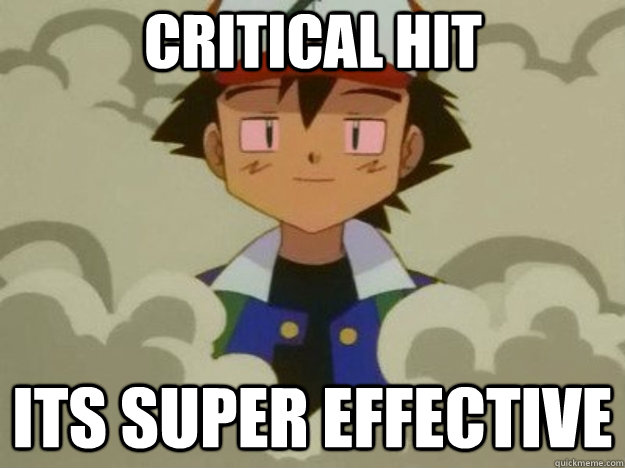 critical hit its super effective  - ash