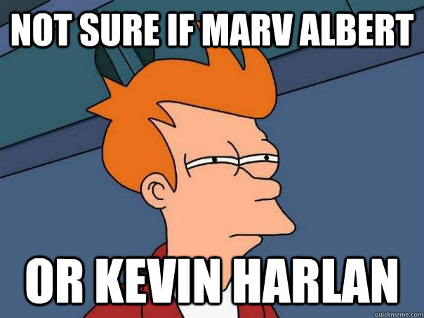 not sure if marv albert or kevin harlan - Futurama Fry