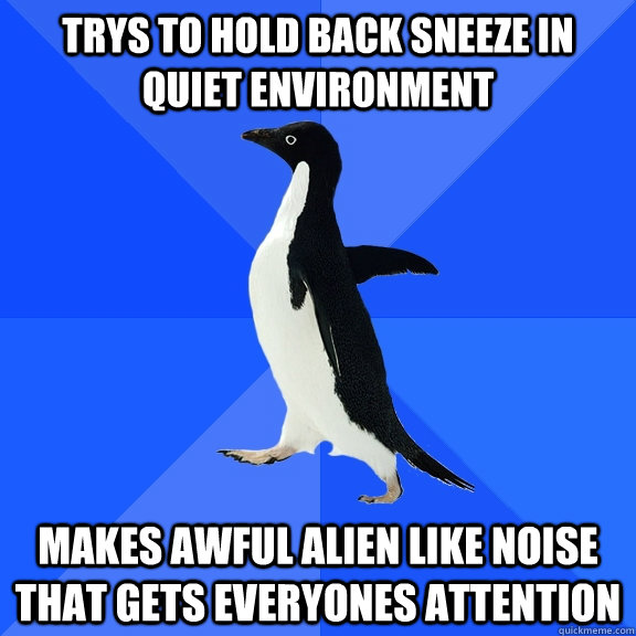 trys to hold back sneeze in quiet environment makes awful al - Socially Awkward Penguin