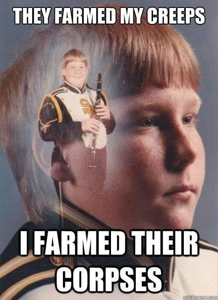 they farmed my creeps i farmed their corpses - PTSD Clarinet Boy
