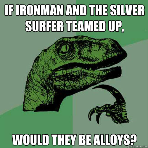 if ironman and the silver surfer teamed up would they be al - Philosoraptor