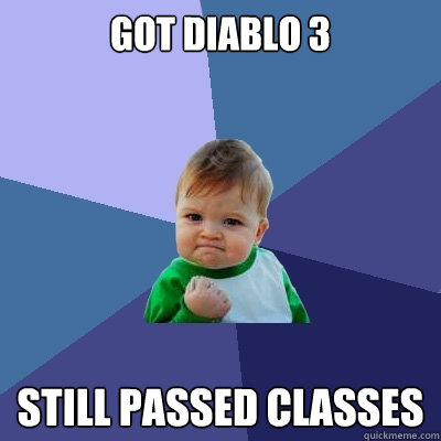 got diablo 3 still passed classes - Success Kid