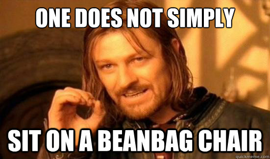 one does not simply sit on a beanbag chair - Boromir