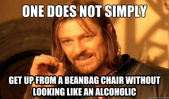 one does not simply get up from a beanbag chair without look - Boromir