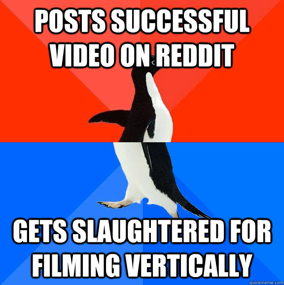posts successful video on reddit gets slaughtered for filmin - Socially Awesome Awkward Penguin