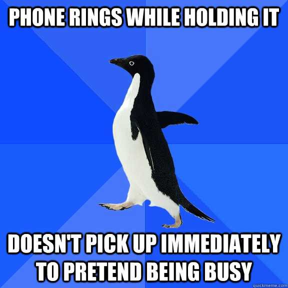 phone rings while holding it doesnt pick up immediately to  - Socially Awkward Penguin