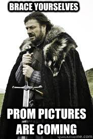 brace yourselves prom pictures are coming - Brace Yourselves