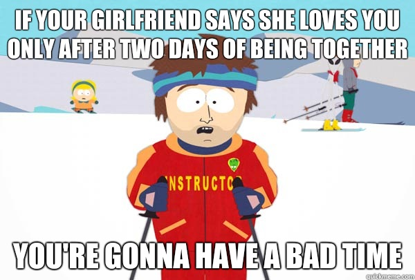If your girlfriend says she loves you only after two days of - Super Cool Ski Instructor