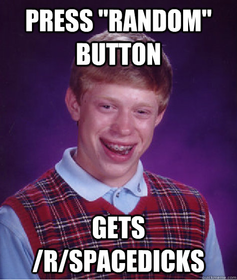 press random button gets rspacedicks - Bad Luck Brian