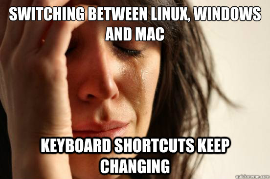 switching between linux windows and mac keyboard shortcuts  - First World Problems