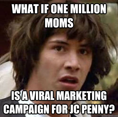 what if one million moms is a viral marketing campaign for j - Conspiracy Keanu