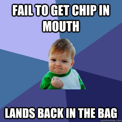 fail to get chip in mouth lands back in the bag - Success Kid