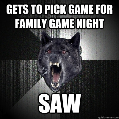 gets to pick game for family game night saw - Insanity Wolf