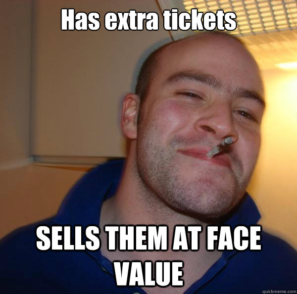 has extra tickets sells them at face value - Good Guy Greg