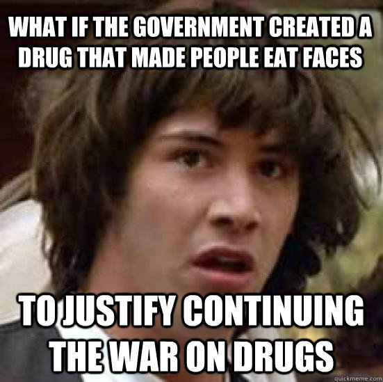 what if the government created a drug that made people eat f - conspiracy keanu