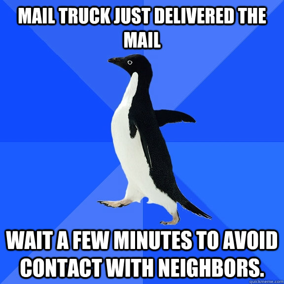 mail truck just delivered the mail wait a few minutes to avo - Socially Awkward Penguin