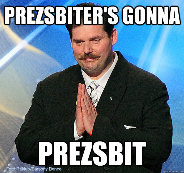 prezsbiters gonna prezsbit -