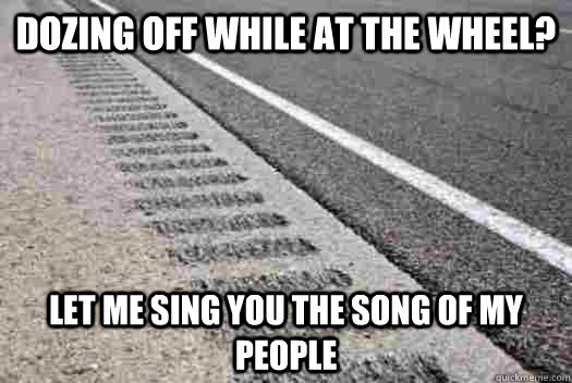dozing off while at the wheel let me sing you the song of m -