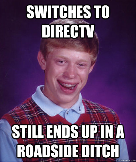 switches to directv still ends up in a roadside ditch - Bad Luck Brian