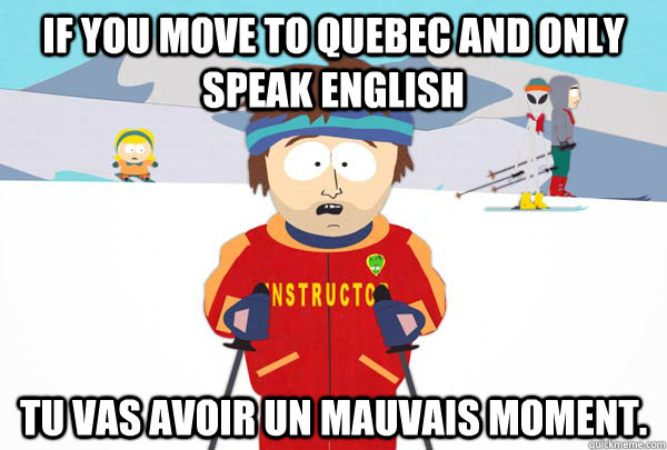 if you move to quebec and only speak english tu vas avoir un - Super Cool Ski Instructor