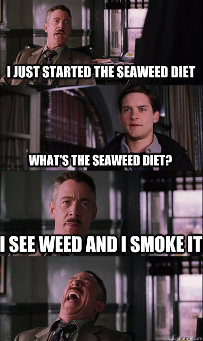 i just started the seaweed diet whats the seaweed diet i s - JJ Jameson