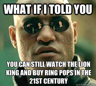 what if i told you you can still watch the lion king and buy - What if I told you