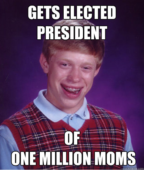gets elected president of one million moms - Bad Luck Brian