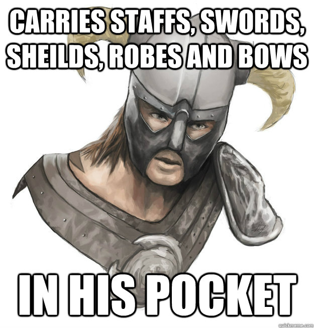 carries staffs swords sheilds robes and bows in his pocke -