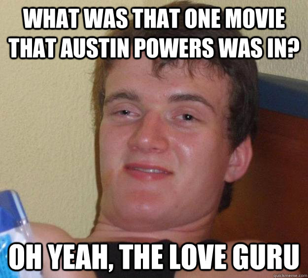 what was that one movie that austin powers was in oh yeah  - 10 Guy