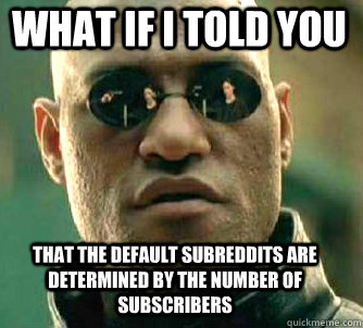 what if i told you that the default subreddits are determine - Matrix Morpheus