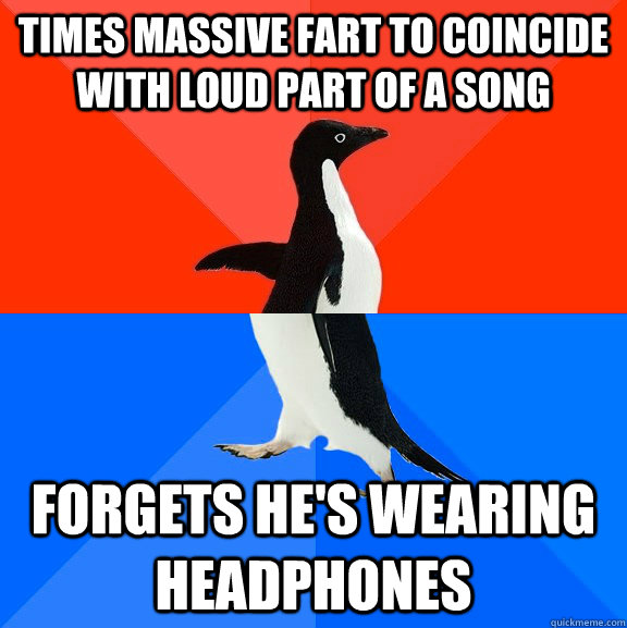 times massive fart to coincide with loud part of a song forg - Socially Awesome Awkward Penguin