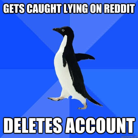 gets caught lying on reddit deletes account - Socially Awkward Penguin