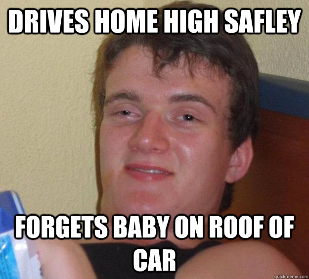 drives home high safley forgets baby on roof of car - 10 Guy
