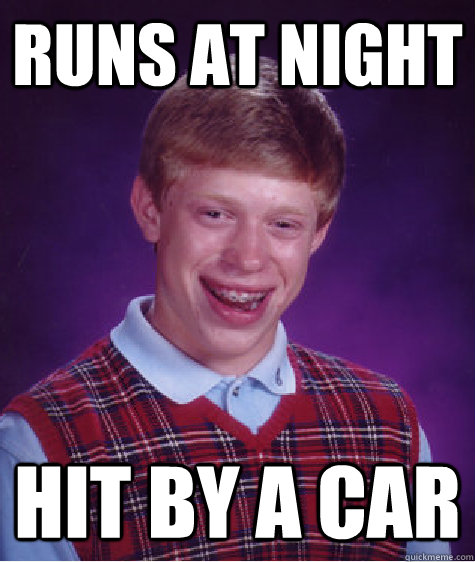 runs at night hit by a car - Bad Luck Brian