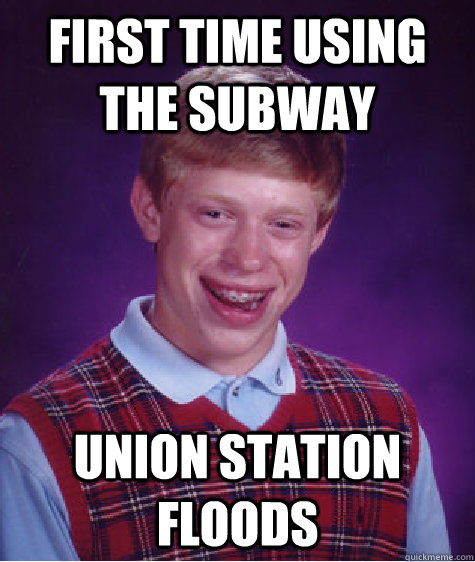 first time using the subway union station floods - Bad Luck Brian