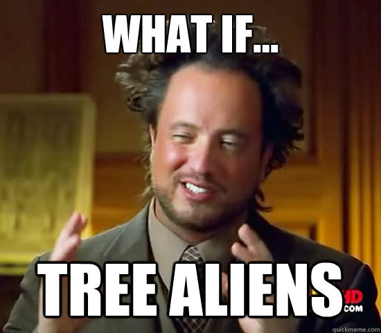 what if tree aliens - Ancient Aliens