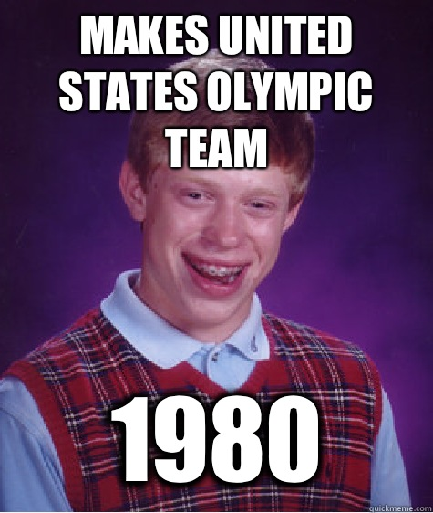Makes United States Olympic team 1980 - Bad Luck Brian
