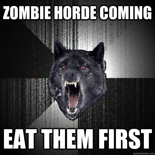zombie horde coming eat them first - Insanity Wolf