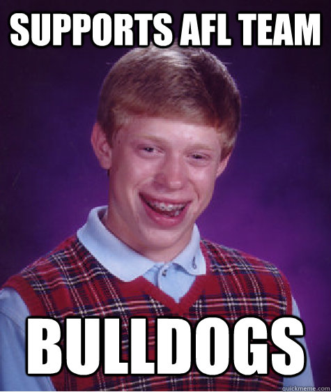 supports afl team bulldogs - Bad Luck Brian