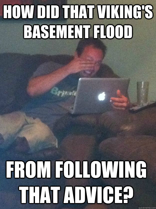 how did that vikings basement flood from following that adv - Meme Dad